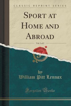 Bog, paperback Sport at Home and Abroad, Vol. 1 of 2 (Classic Reprint) af William Pitt Lennox