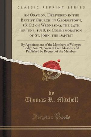 Bog, paperback An  Oration, Delivered in the Baptist Church, in Georgetown, (S. C, ) on Wednesday, the 24th of June, 1818, in Commemoration of St. John, the Baptist af Thomas R. Mitchell