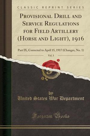 Bog, paperback Provisional Drill and Service Regulations for Field Artillery (Horse and Light), 1916, Vol. 3 af United States War Department