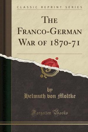Bog, paperback The Franco-German War of 1870-71 (Classic Reprint) af Helmuth von Moltke