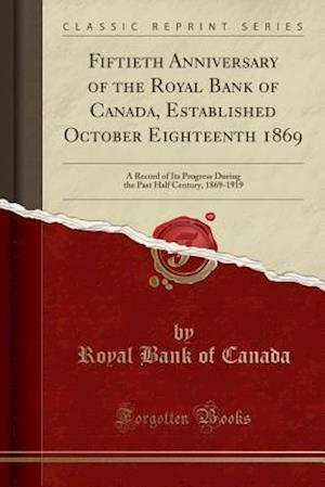 Bog, paperback Fiftieth Anniversary of the Royal Bank of Canada, Established October Eighteenth 1869 af Royal Bank of Canada
