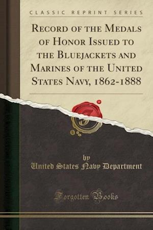 Bog, paperback Record of the Medals of Honor Issued to the Bluejackets and Marines of the United States Navy, 1862-1888 (Classic Reprint) af United States Navy Department