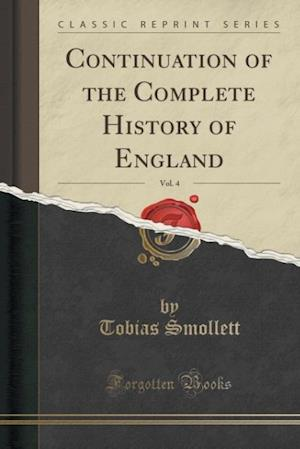 Bog, paperback Continuation of the Complete History of England, Vol. 4 (Classic Reprint) af Tobias Smollett