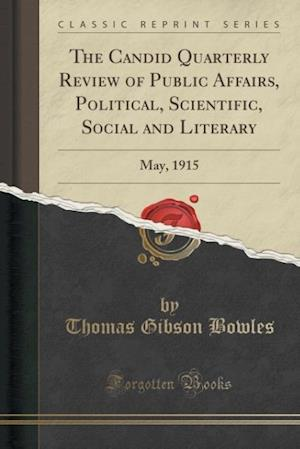 Bog, paperback The Candid Quarterly Review of Public Affairs, Political, Scientific, Social and Literary af Thomas Gibson Bowles