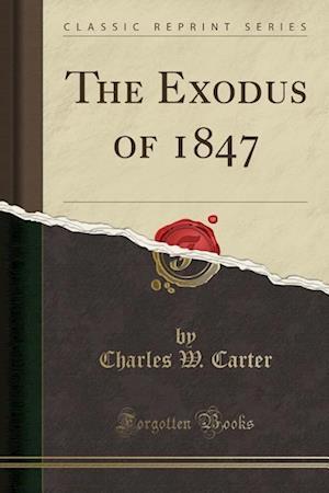 Bog, paperback The Exodus of 1847 (Classic Reprint) af Charles W. Carter