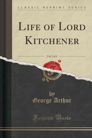 Bog, paperback Life of Lord Kitchener, Vol. 3 of 3 (Classic Reprint) af George Arthur