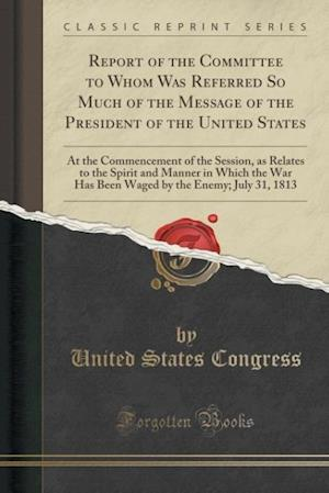 Bog, paperback Report of the Committee to Whom Was Referred So Much of the Message of the President of the United States af United States Congress