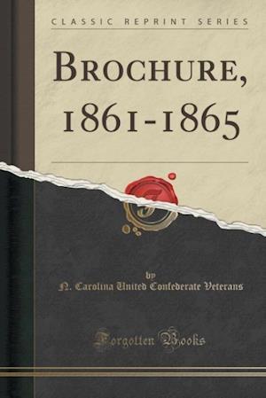 Bog, paperback Brochure, 1861-1865 (Classic Reprint) af N. Carolina United Confederate Veterans