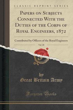 Bog, paperback Papers on Subjects Connected with the Duties of the Corps of Royal Engineers, 1872, Vol. 20 af Great Britain Army