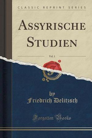 Bog, paperback Assyrische Studien, Vol. 1 (Classic Reprint) af Friedrich Delitzsch