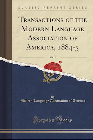 Bog, paperback Transactions of the Modern Language Association of America, 1884-5, Vol. 1 (Classic Reprint) af Modern Language Association of America