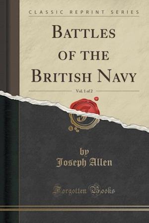 Bog, paperback Battles of the British Navy, Vol. 1 of 2 (Classic Reprint) af Joseph Allen