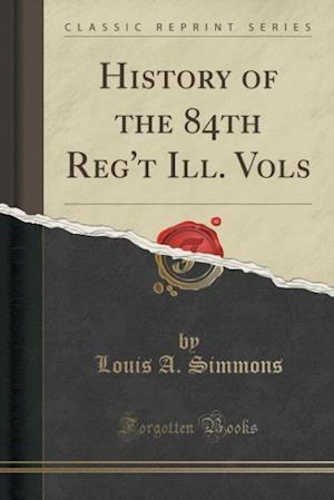 Bog, paperback History of the 84th Reg't Ill. Vols (Classic Reprint) af Louis A. Simmons