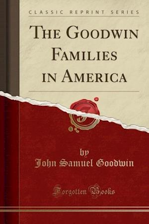 Bog, paperback The Goodwin Families in America (Classic Reprint) af John Samuel Goodwin