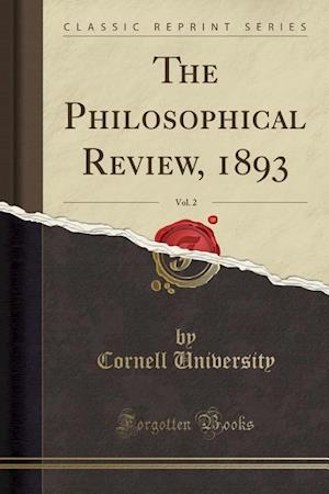 Bog, paperback The Philosophical Review, 1893, Vol. 2 (Classic Reprint) af Cornell University