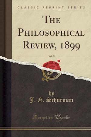 Bog, paperback The Philosophical Review, 1899, Vol. 8 (Classic Reprint) af J. G. Schurman