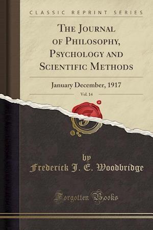 Bog, paperback The Journal of Philosophy, Psychology and Scientific Methods, Vol. 14 af Frederick J. E. Woodbridge
