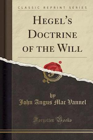 Bog, paperback Hegel's Doctrine of the Will (Classic Reprint) af John Angus Mac Vannel