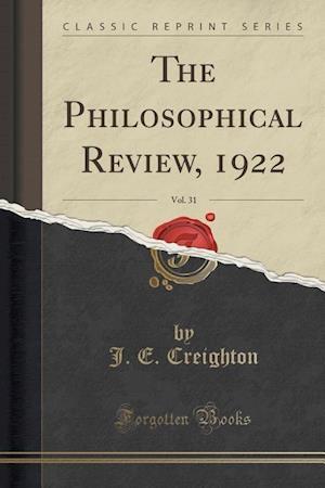 Bog, paperback The Philosophical Review, 1922, Vol. 31 (Classic Reprint) af J. E. Creighton