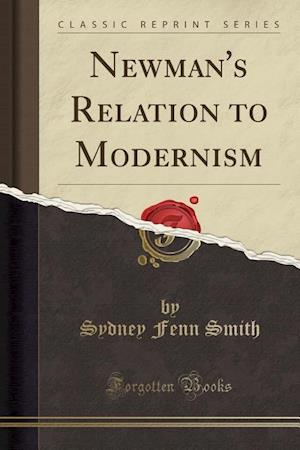 Bog, paperback Newman's Relation to Modernism (Classic Reprint) af Sydney Fenn Smith