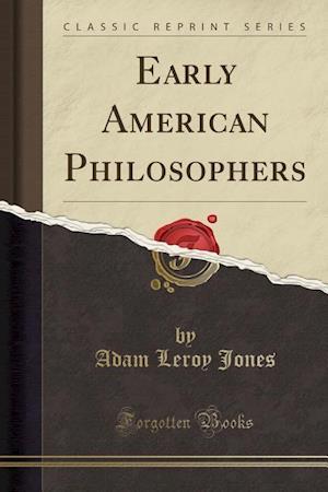 Bog, paperback Early American Philosophers (Classic Reprint) af Adam Leroy Jones