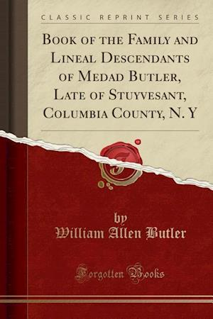 Bog, paperback Book of the Family and Lineal Descendants of Medad Butler, Late of Stuyvesant, Columbia County, N. y (Classic Reprint) af William Allen Butler