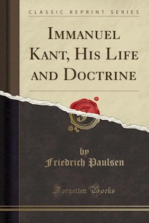 Bog, paperback Immanuel Kant, His Life and Doctrine (Classic Reprint) af Friedrich Paulsen