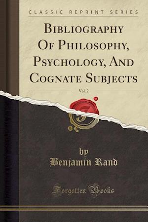 Bog, paperback Bibliography of Philosophy, Psychology, and Cognate Subjects, Vol. 2 (Classic Reprint) af Benjamin Rand