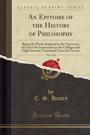 Bog, paperback An  Epitome of the History of Philosophy, Vol. 1 of 2 af C. S. Henry