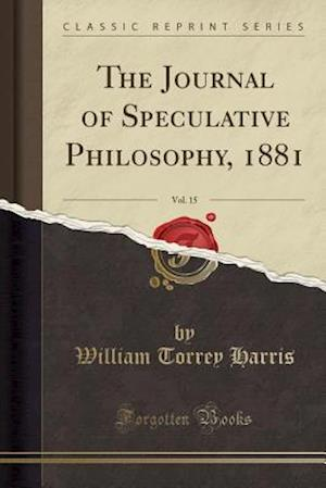 Bog, paperback The Journal of Speculative Philosophy, 1881, Vol. 15 (Classic Reprint) af William Torrey Harris