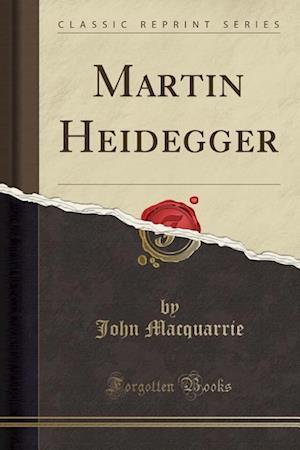 Bog, paperback Martin Heidegger (Classic Reprint) af John Macquarrie