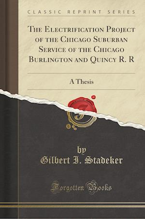 Bog, paperback The Electrification Project of the Chicago Suburban Service of the Chicago Burlington and Quincy R. R af Gilbert I. Stadeker