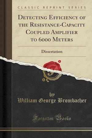 Bog, paperback Detecting Efficiency of the Resistance-Capacity Coupled Amplifier to 6000 Meters af William George Brombacher
