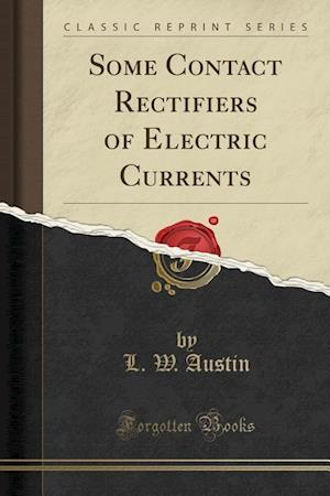 Bog, paperback Some Contact Rectifiers of Electric Currents (Classic Reprint) af L. W. Austin