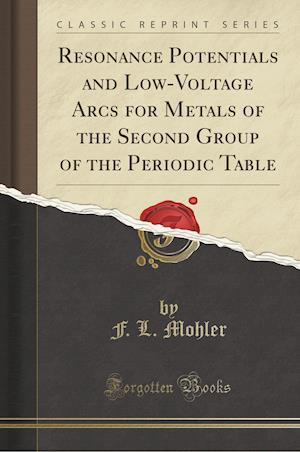 Bog, paperback Resonance Potentials and Low-Voltage Arcs for Metals of the Second Group of the Periodic Table (Classic Reprint) af F. L. Mohler