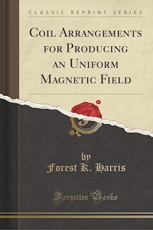 Bog, paperback Coil Arrangements for Producing an Uniform Magnetic Field (Classic Reprint) af Forest K. Harris