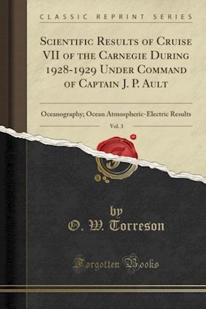 Bog, paperback Scientific Results of Cruise VII of the Carnegie During 1928-1929 Under Command of Captain J. P. Ault, Vol. 3 af O. W. Torreson
