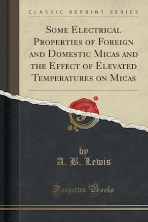 Bog, paperback Some Electrical Properties of Foreign and Domestic Micas and the Effect of Elevated Temperatures on Micas (Classic Reprint) af A. B. Lewis