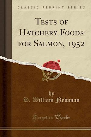 Bog, paperback Tests of Hatchery Foods for Salmon, 1952 (Classic Reprint) af H. William Newman