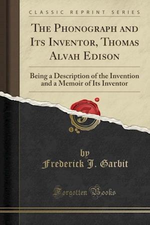 Bog, paperback The Phonograph and Its Inventor, Thomas Alvah Edison af Frederick J. Garbit