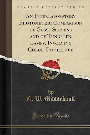 Bog, paperback An Interlaboratory Photometric Comparison of Glass Screens and of Tungsten Lamps, Involving Color Difference (Classic Reprint) af G. W. Middlekauff