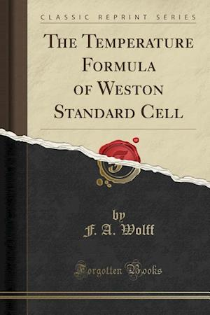 The Temperature Formula of Weston Standard Cell (Classic Reprint) af F. a. Wolff