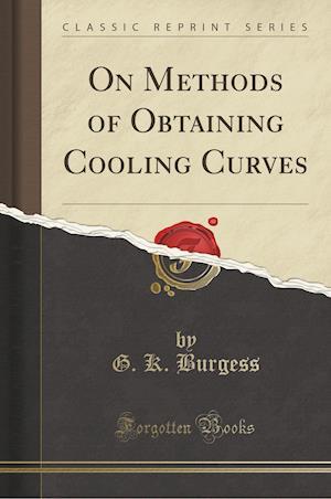 Bog, paperback On Methods of Obtaining Cooling Curves (Classic Reprint) af G. K. Burgess
