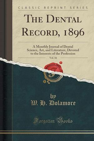 Bog, paperback The Dental Record, 1896, Vol. 16 af W. H. Dolamore