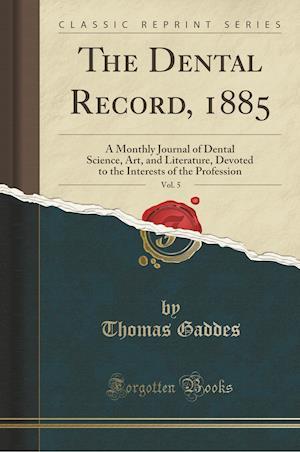 Bog, paperback The Dental Record, 1885, Vol. 5 af Thomas Gaddes