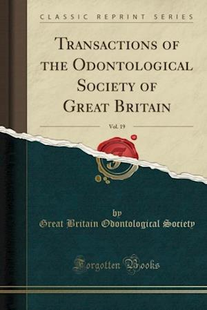 Transactions of the Odontological Society of Great Britain, Vol. 19 (Classic Reprint) af Great Britain Odontological Society