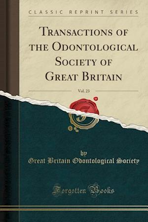 Bog, paperback Transactions of the Odontological Society of Great Britain, Vol. 23 (Classic Reprint) af Great Britain Odontological Society