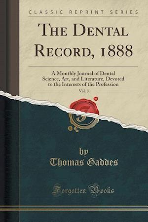 Bog, paperback The Dental Record, 1888, Vol. 8 af Thomas Gaddes