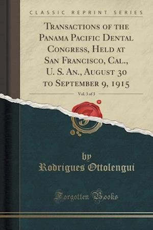 Bog, paperback Transactions of the Panama Pacific Dental Congress, Held at San Francisco, Cal., U. S. An., August 30 to September 9, 1915, Vol. 3 of 3 (Classic Repri af Rodrigues Ottolengui