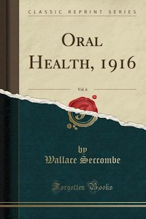 Bog, paperback Oral Health, 1916, Vol. 6 (Classic Reprint) af Wallace Seccombe